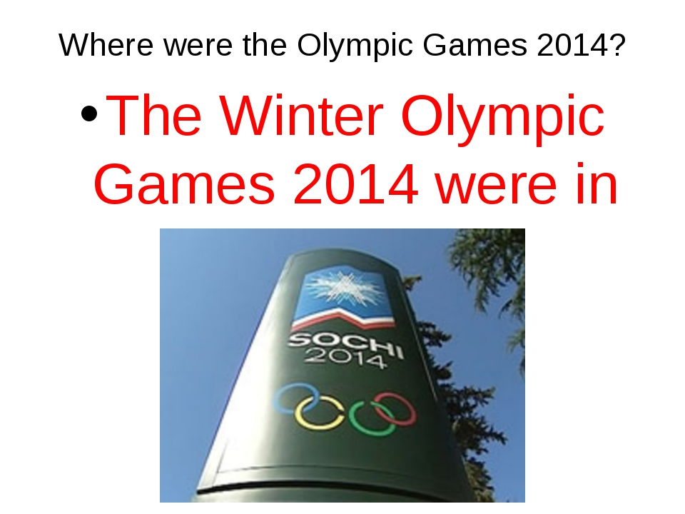 Where were the Olympic Games 2014? The Winter Olympic Games 2014 were in Sochi.