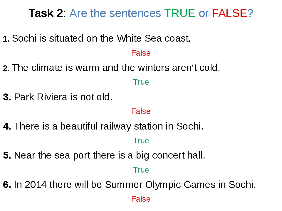 Task 2: Are the sentences TRUE or FALSE? 1. Sochi is situated on the White S...