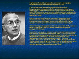Опубликовал более 260 научных работ, в том числе 8 монографий, посвященных ге