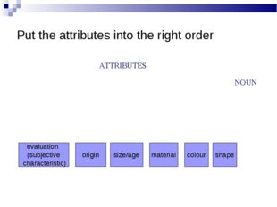 Put the attributes into the right order evaluation (subjective characteristic