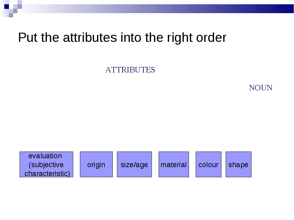 Put the attributes into the right order evaluation (subjective characteristic...