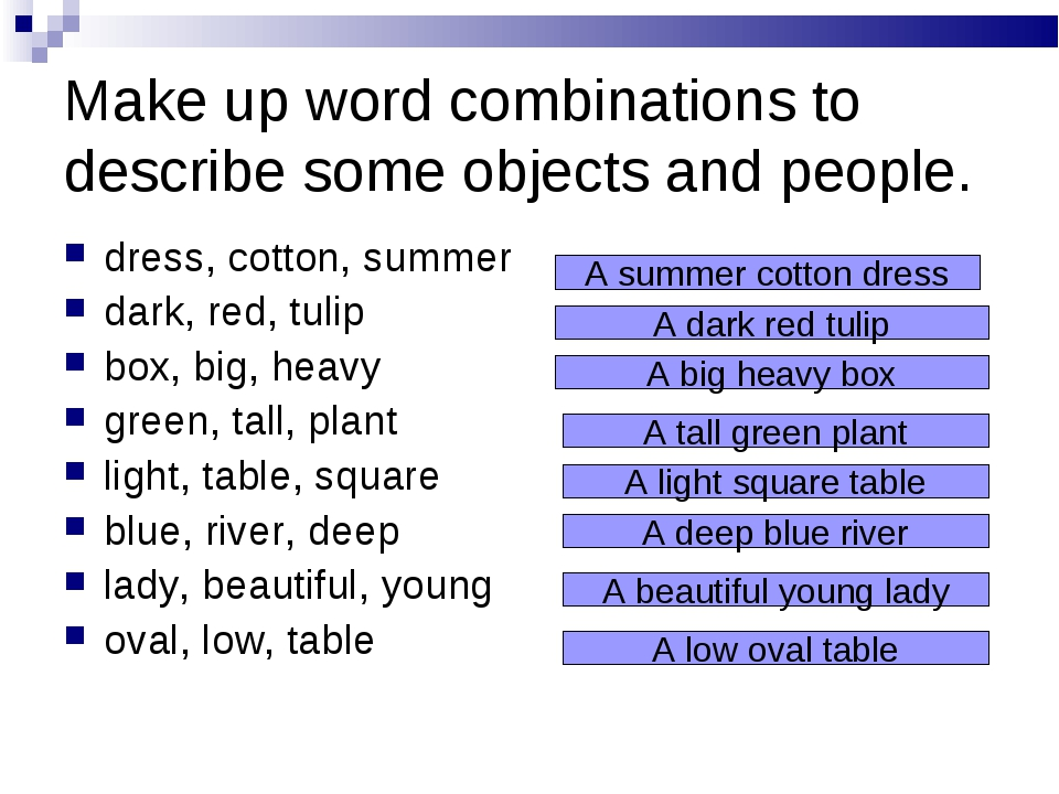 Make up word combinations to describe some objects and people. dress, cotton,...