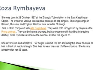 She was born in 28 October 1957 at the Zhangiz-Tobe station in the East Kazak