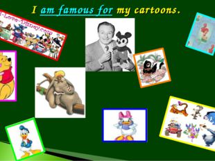 I am famous for my cartoons.