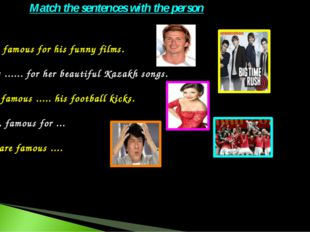 He ... famous for his funny films. She is ...... for her beautiful Kazakh son
