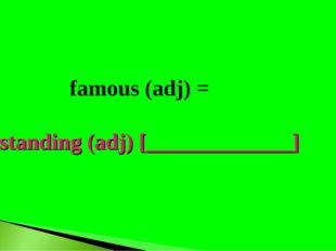 famous (adj) = outstanding (adj) [_____________]