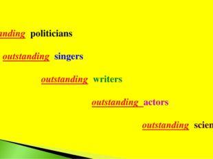 outstanding politicians outstanding singers outstanding writers outstanding a