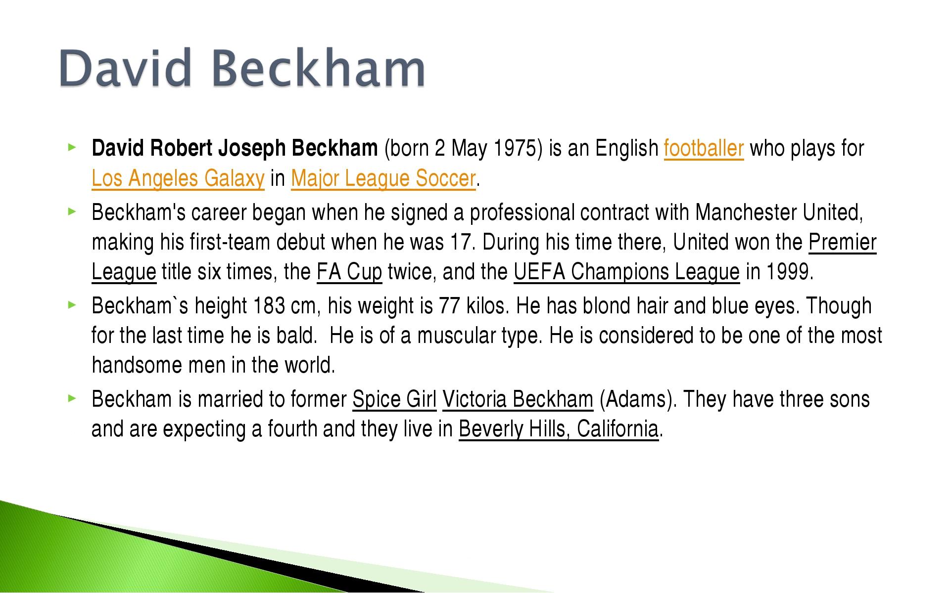 David Robert Joseph Beckham (born 2 May 1975) is an English footballer who pl...
