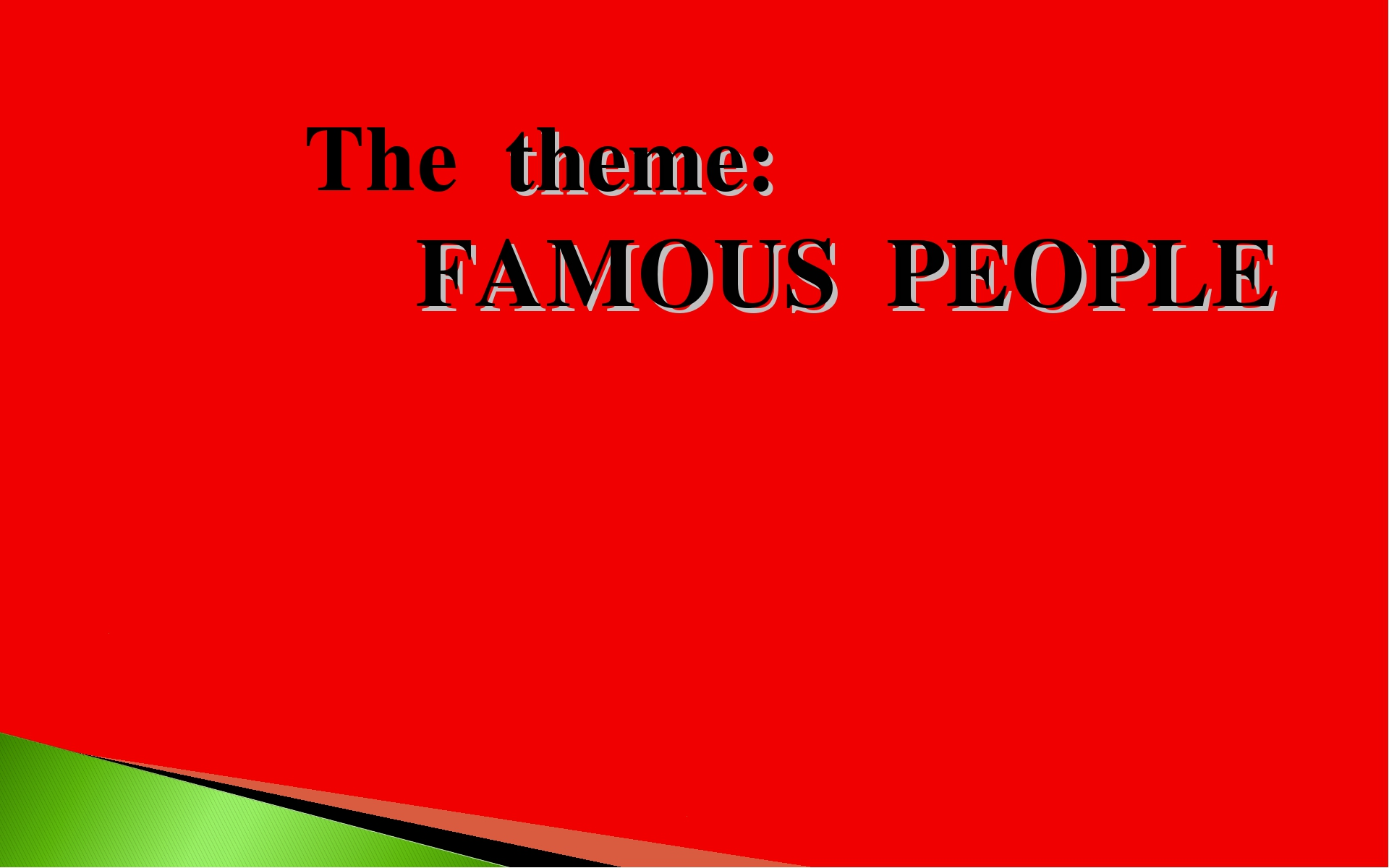 Еру The theme: FAMOUS PEOPLE