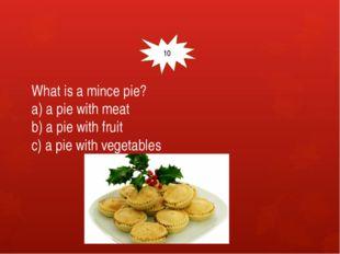 What is a mince pie? a) a pie with meat b) a pie with fruit c) a pie with ve