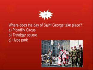 Where does the day of Saint George take place? a) Picadilly Circus b) Trafal