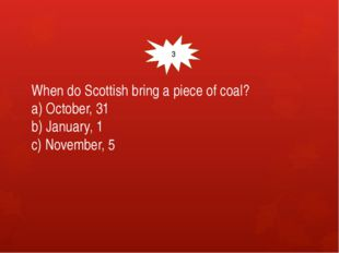 When do Scottish bring a piece of coal? a) October, 31 b) January, 1 c) Nove