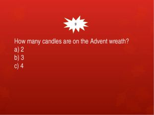 How many candles are on the Advent wreath? a) 2 b) 3 c) 4 9