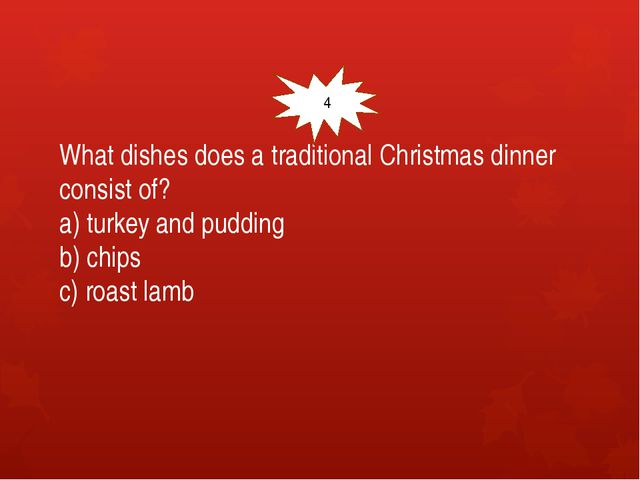 What dishes does a traditional Christmas dinner consist of? a) turkey and pu...