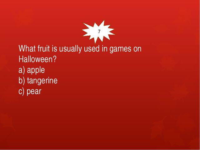 What fruit is usually used in games on Halloween? a) apple b) tangerine c) p...
