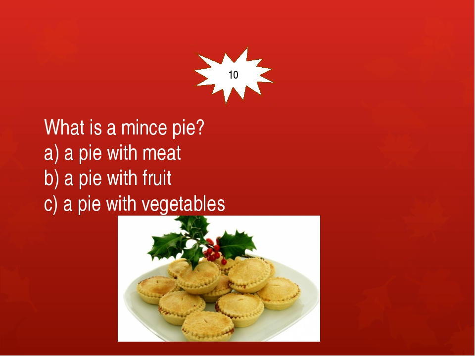 What is a mince pie? a) a pie with meat b) a pie with fruit c) a pie with ve...