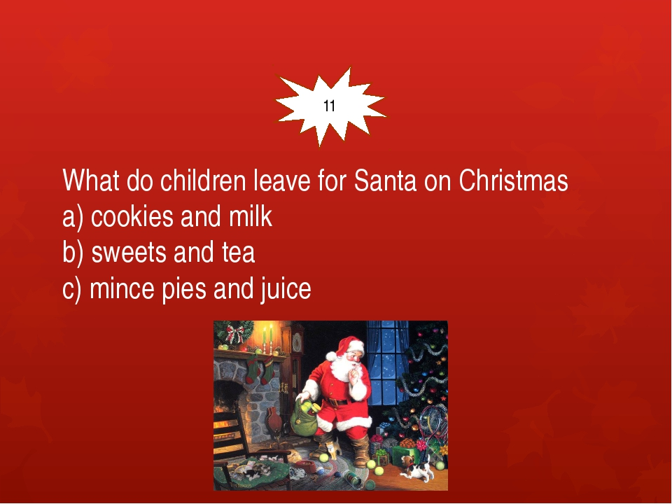 What do children leave for Santa on Christmas a) cookies and milk b) sweets...