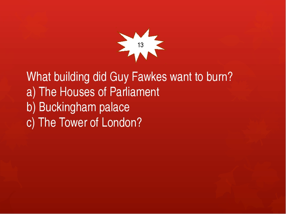 What building did Guy Fawkes want to burn? a) The Houses of Parliament b) Bu...