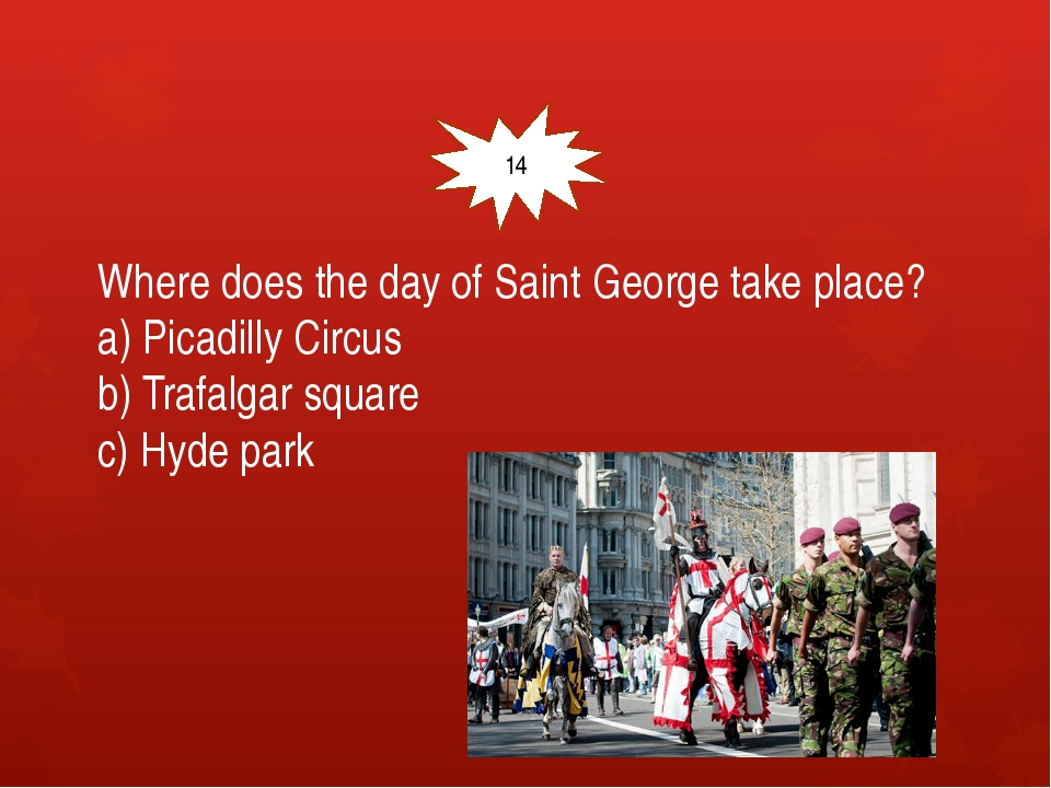 Where does the day of Saint George take place? a) Picadilly Circus b) Trafal...