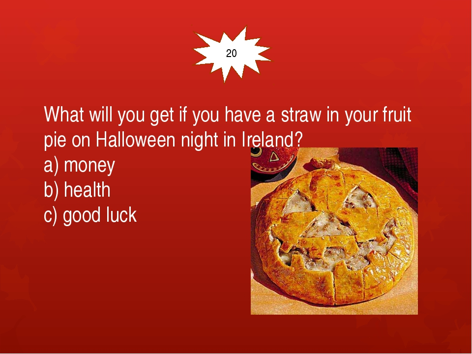 What will you get if you have a straw in your fruit pie on Halloween night i...