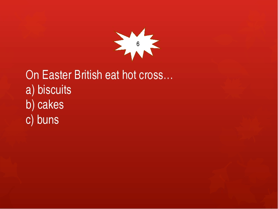 On Easter British eat hot cross… a) biscuits b) cakes c) buns 16