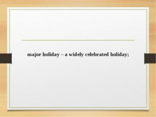 major holiday – a widely celebrated holiday;