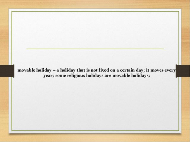 movable holiday – a holiday that is not fixed on a certain day; it moves ever...