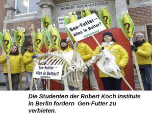 Die Studenten der Robert Koch Instituts in Berlin fordern Gen-Futter zu verbi