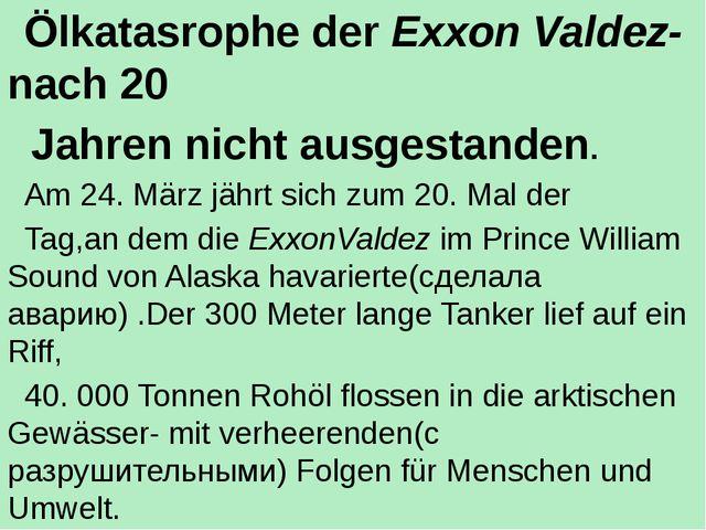 Ölkatasrophe der Exxon Valdez- nach 20 Jahren nicht ausgestanden. Am 24. Mär...