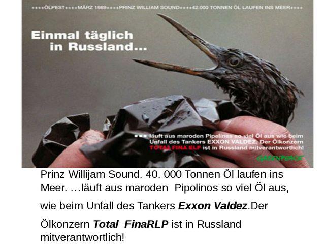 Prinz Willijam Sound. 40. 000 Tonnen Öl laufen ins Meer. …läuft aus maroden P...