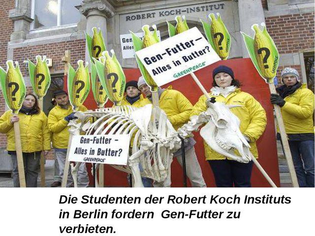 Die Studenten der Robert Koch Instituts in Berlin fordern Gen-Futter zu verbi...