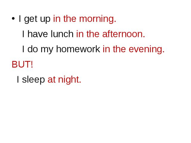 I get up in the morning. I have lunch in the afternoon. I do my homework in...