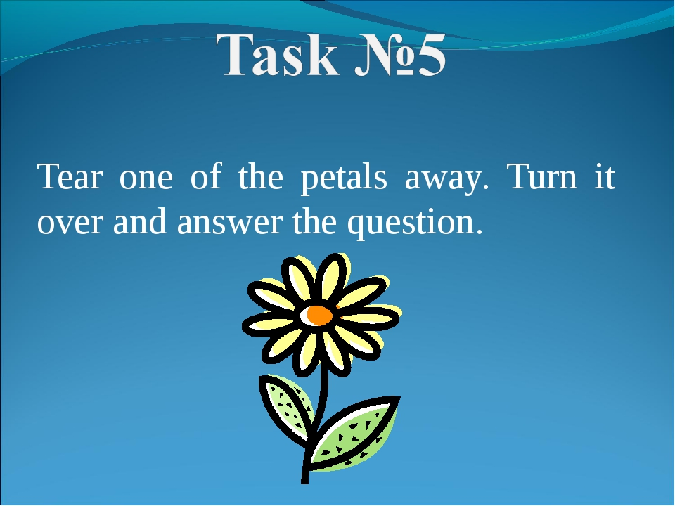 Tear one of the petals away. Turn it over and answer the question.