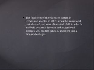 The final form of the education system in Uzbekistan adopted in 2009, when th