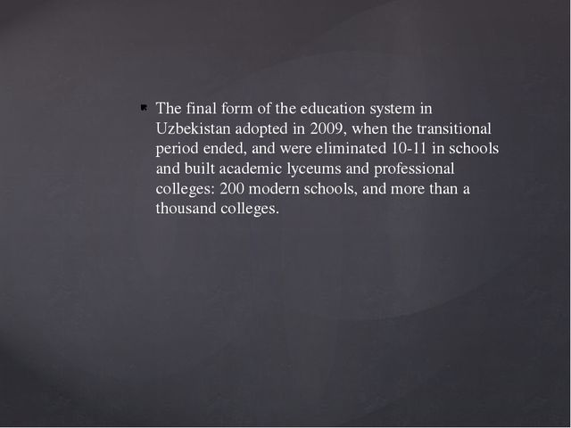 The final form of the education system in Uzbekistan adopted in 2009, when th...
