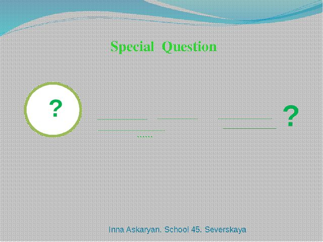 Special Question ? ? _________ ____________ ____________ …… ___________ ____...