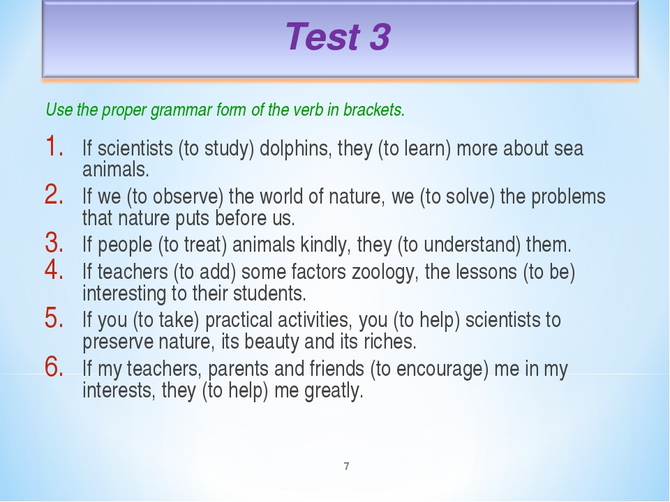 * Use the proper grammar form of the verb in brackets. If scientists (to stud...