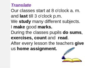 Translate Our classes start at 8 o'clock a. m. and last till 3 o'clock p.m. W