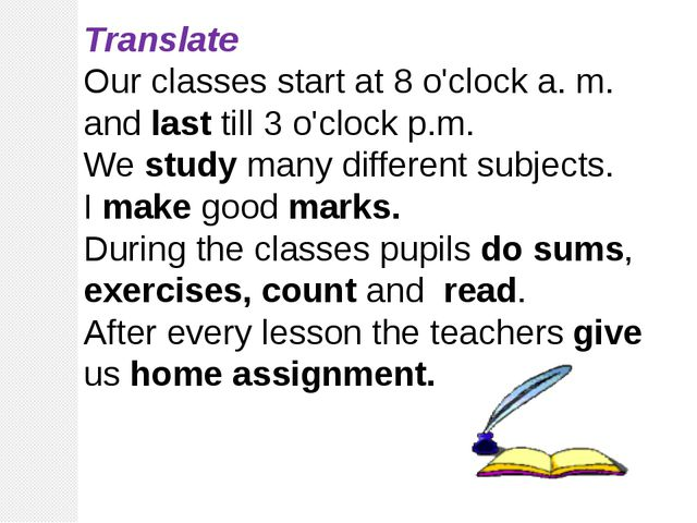 Translate Our classes start at 8 o'clock a. m. and last till 3 o'clock p.m. W...