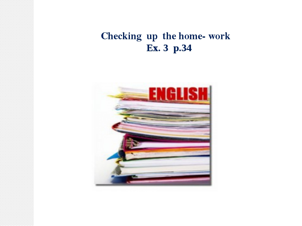 Checking up the home- work Ex. 3 p.34
