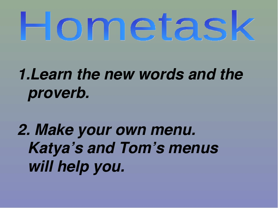 Learn the new words and the proverb. 2. Make your own menu. Katya's and Tom's...