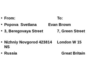 From: 	To: Popova Svetlana 			Evan Brown 3, Beregovaya Street 	7, Green Stree