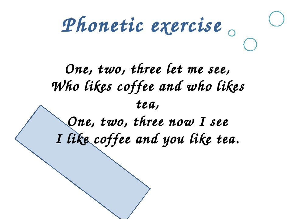 Phonetic exercise One, two, three let me see, Who likes coffee and who likes...