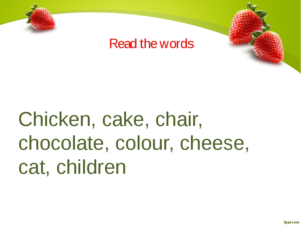 Read the words Chicken, cake, chair, chocolate, colour, cheese, cat, children