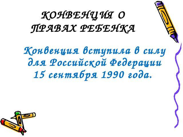КОНВЕНЦИЯ О ПРАВАХ РЕБЕНКА Конвенция вступила в силу для Российской Федерации...