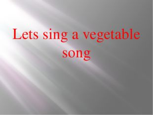 Lets sing a vegetable song