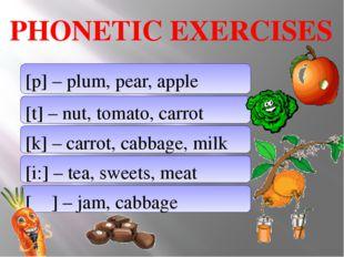PHONETIC EXERCISES [p] – plum, pear, apple [t] – nut, tomato, carrot [k] – c