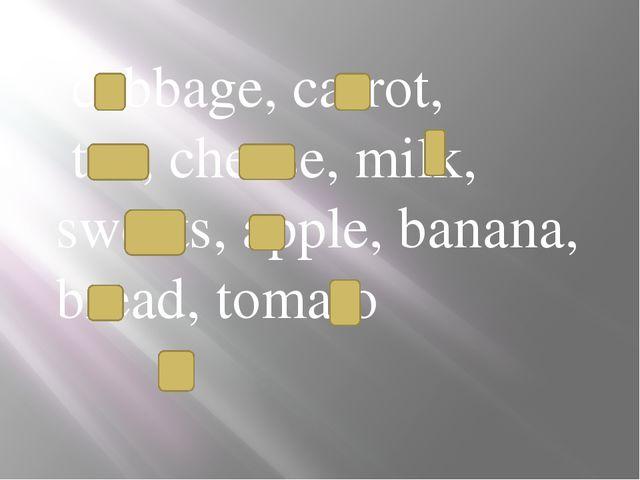 cabbage, carrot, tea, cheese, milk, sweets, apple, banana, bread, tomato
