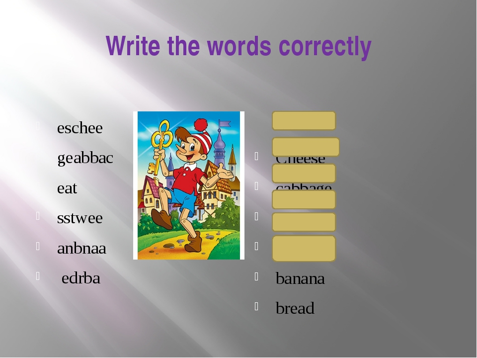 Write the words correctly eschee geabbac eat sstwee anbnaa edrba Cheese cabba...