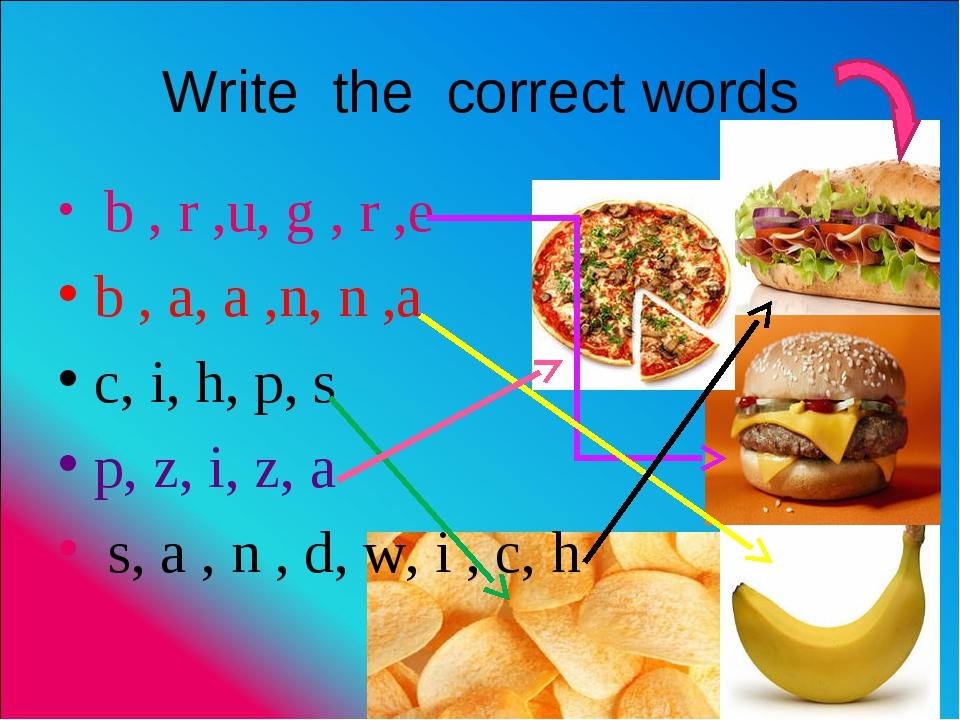 Write the correct words b , r ,u, g , r ,e b , a, a ,n, n ,a c, i, h, p, s p,...